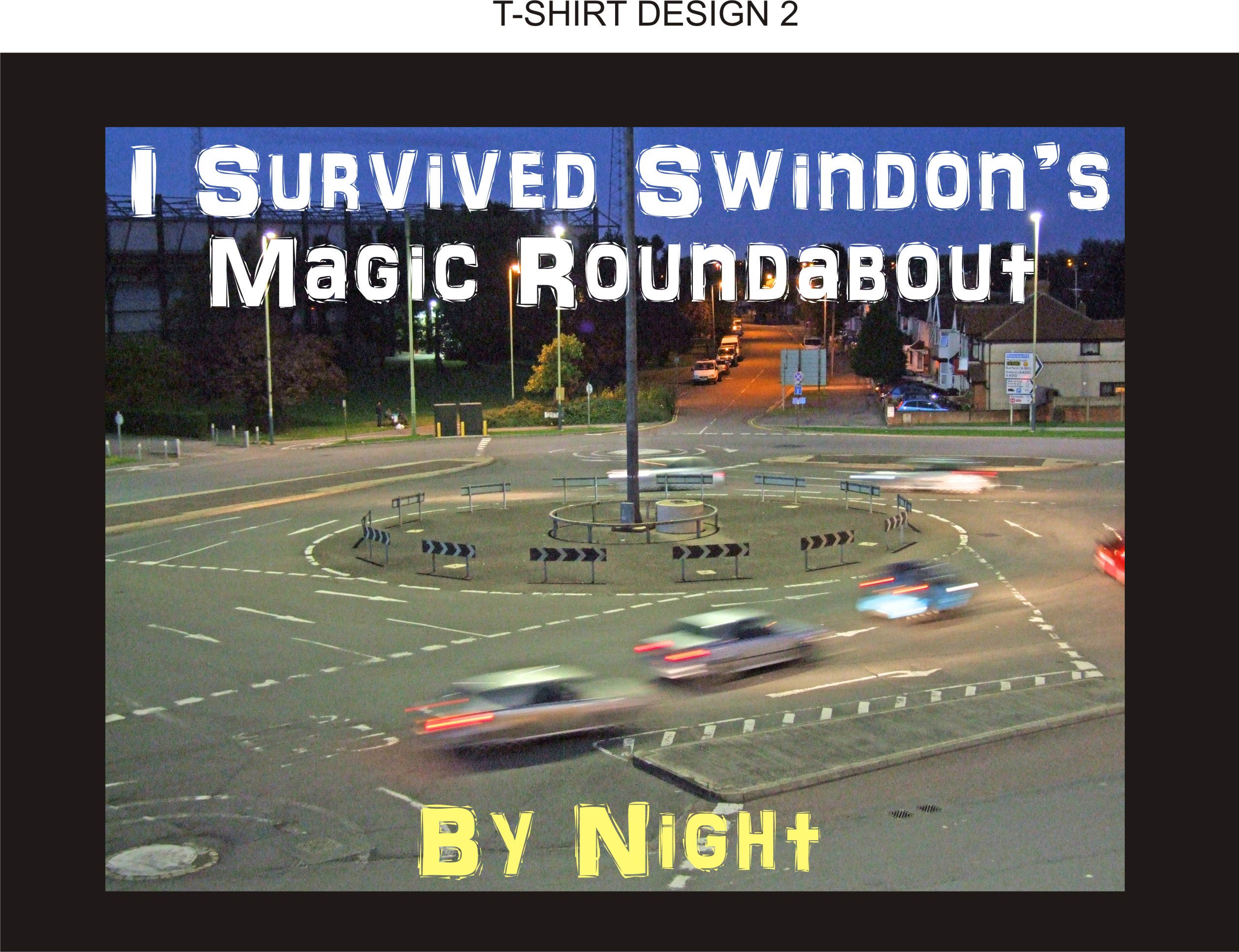 Swindon's Magic Roundabout T-shirt (I Survived Swindon's Magic Roundabout…..By Night!